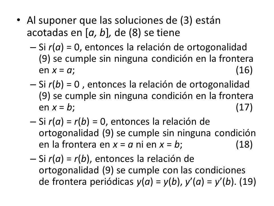 Al suponer que las soluciones de (3) están acotadas en [a, b], de (8) se tiene